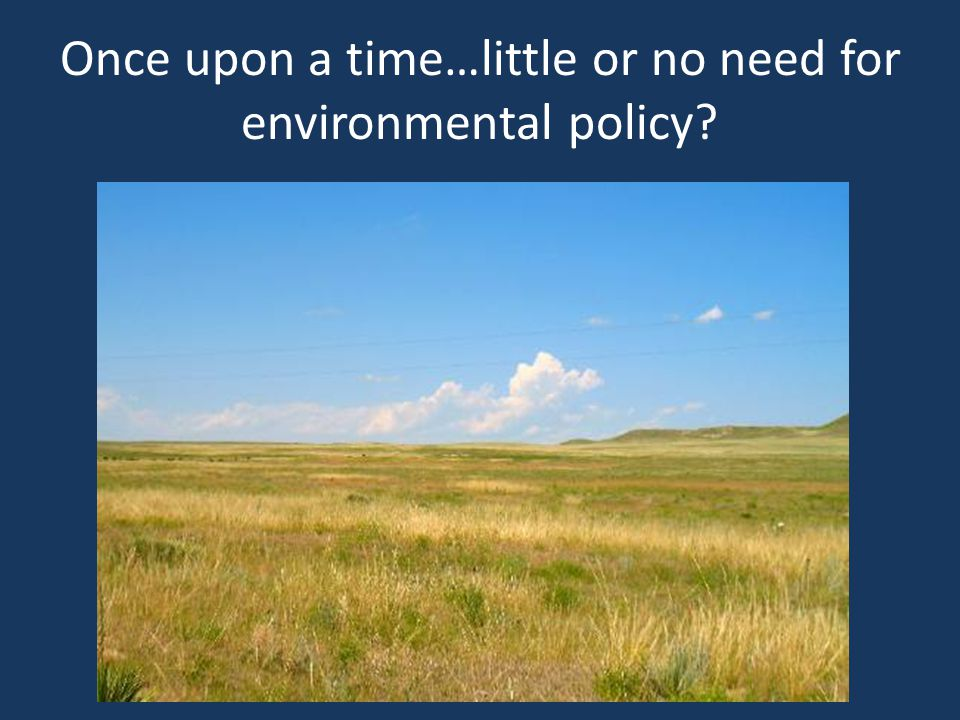 Once upon a time…little or no need for environmental policy