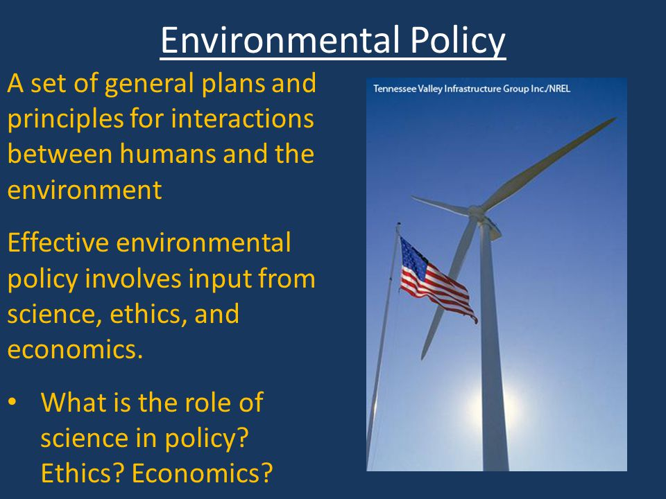 Environmental Policy A set of general plans and principles for interactions between humans and the environment.
