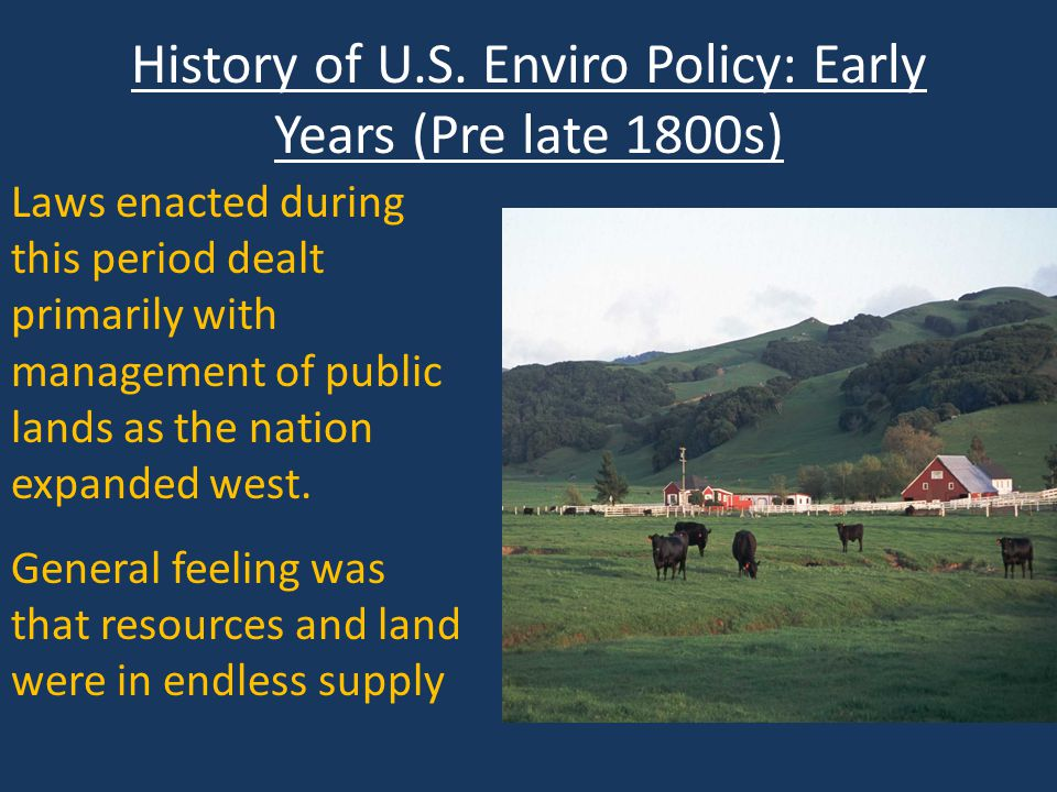 History of U.S. Enviro Policy: Early Years (Pre late 1800s)