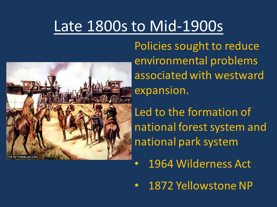 Late 1800s to Mid-1900s Policies sought to reduce environmental problems associated with westward expansion.