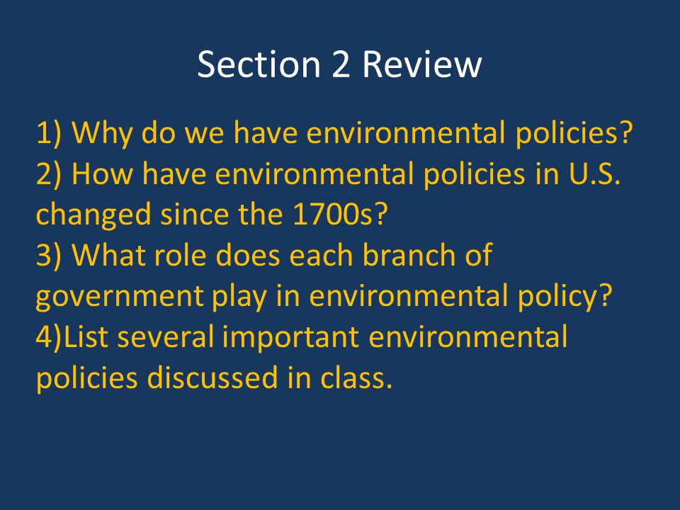 Section 2 Review 1) Why do we have environmental policies