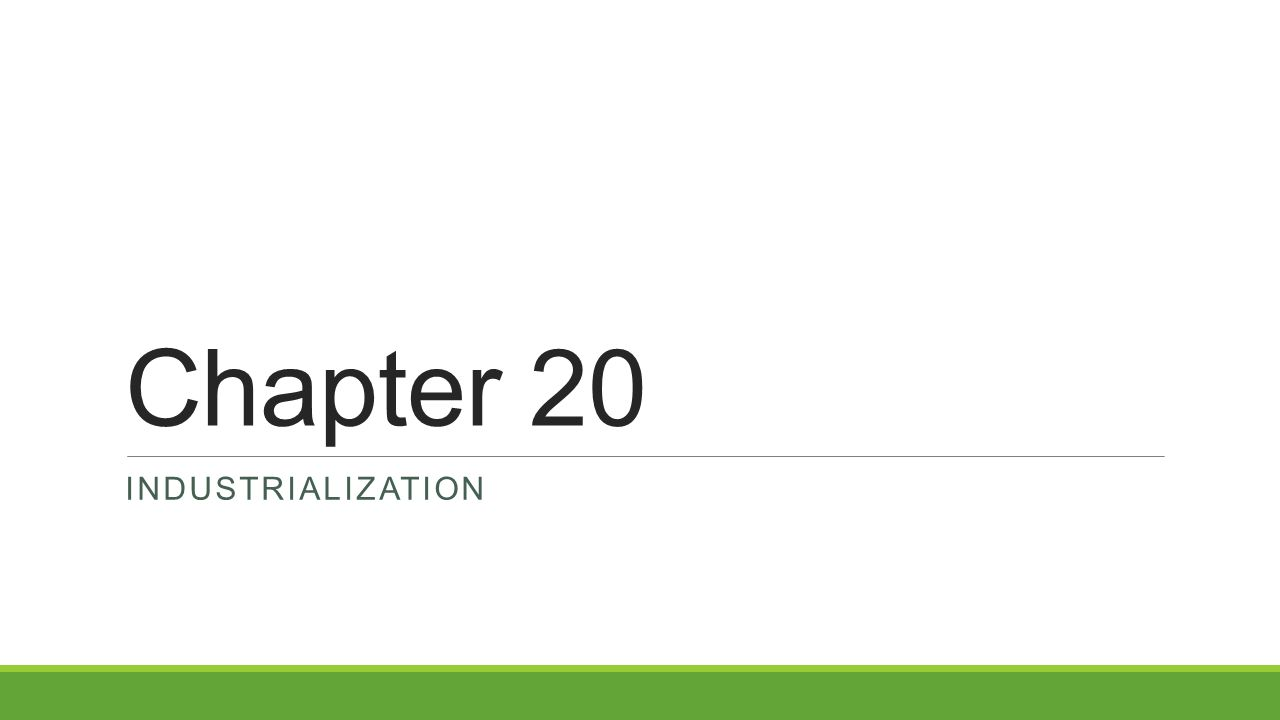 Chapter 20 Industrialization