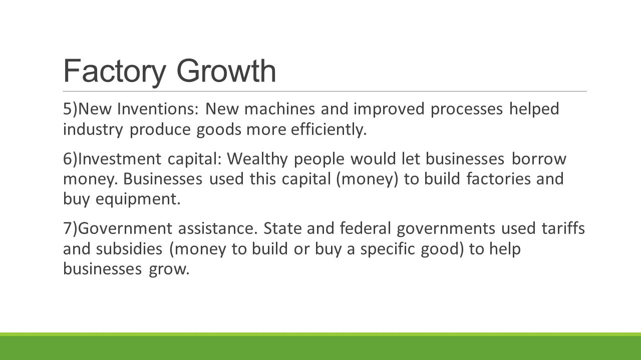 Factory Growth 5)New Inventions: New machines and improved processes helped industry produce goods more efficiently.