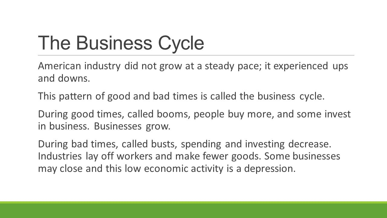 The Business Cycle American industry did not grow at a steady pace; it experienced ups and downs.