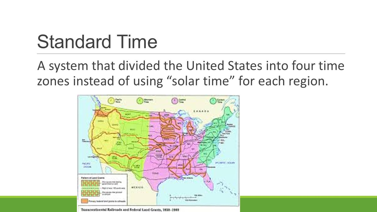 Standard Time A system that divided the United States into four time zones instead of using solar time for each region.