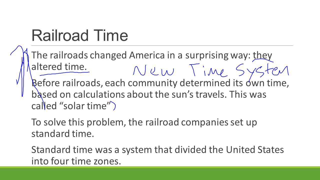 Railroad Time The railroads changed America in a surprising way: they altered time.
