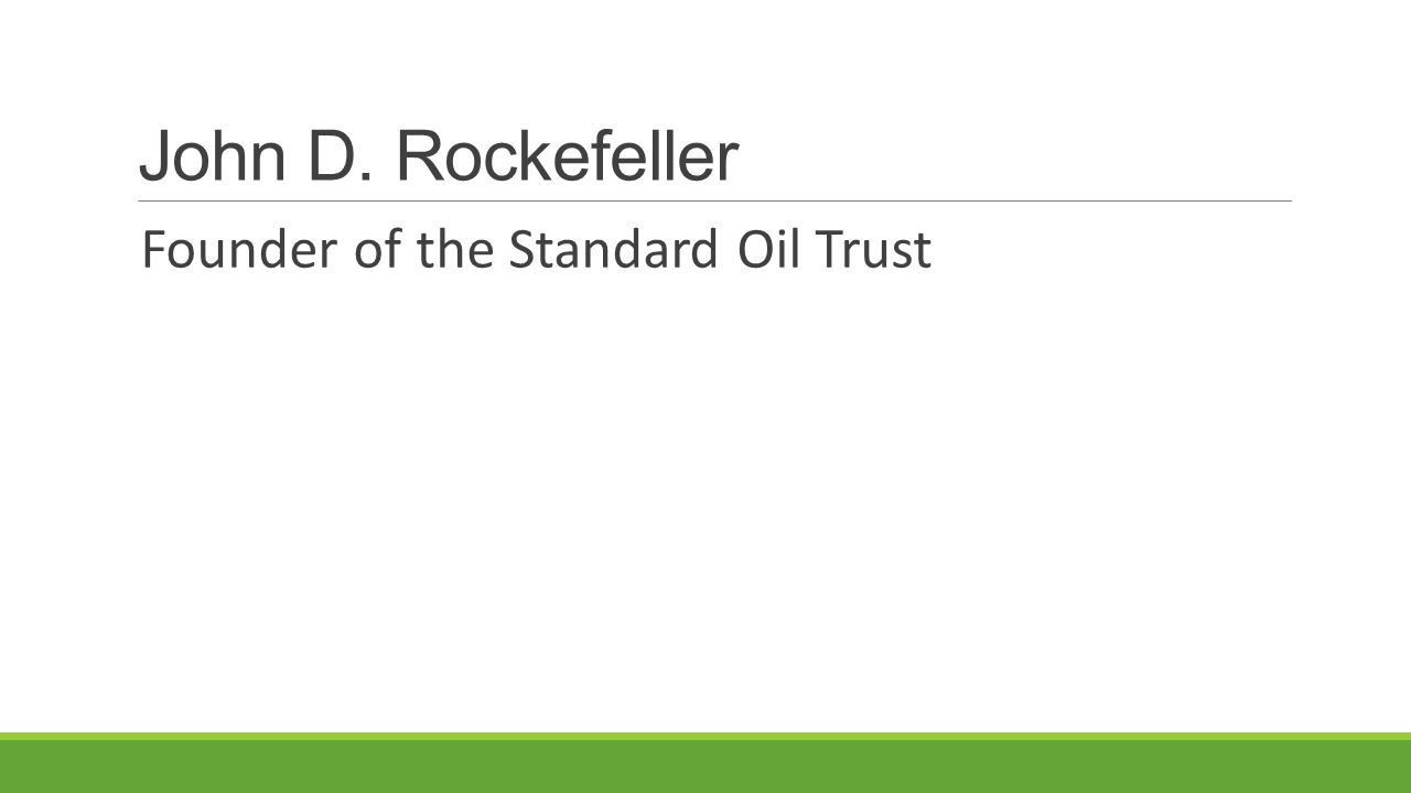John D. Rockefeller Founder of the Standard Oil Trust