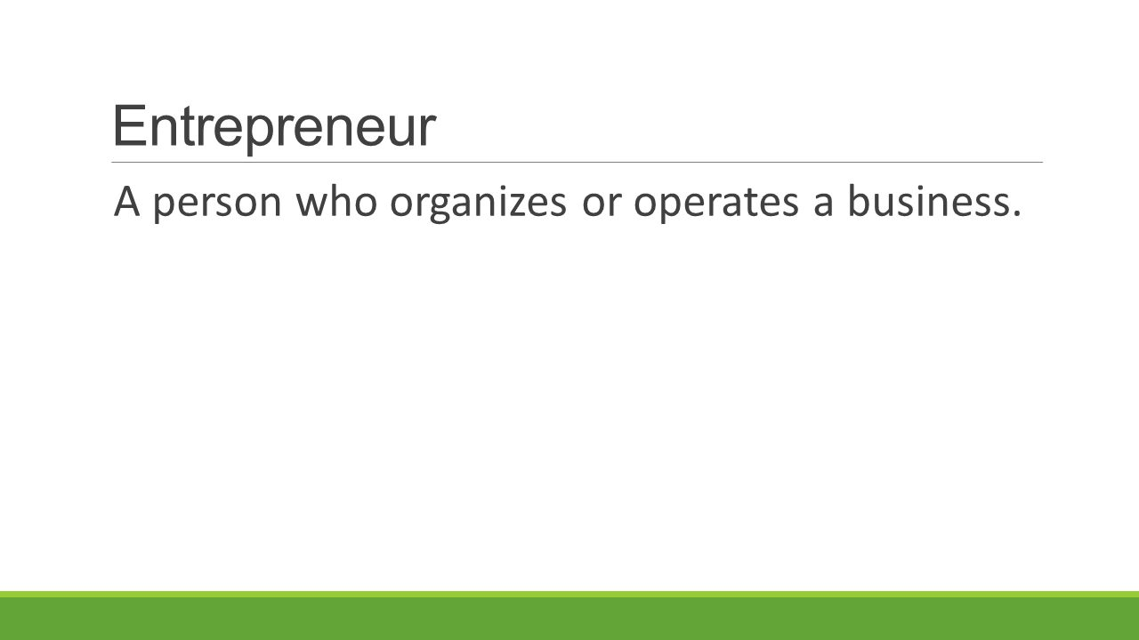 Entrepreneur A person who organizes or operates a business.
