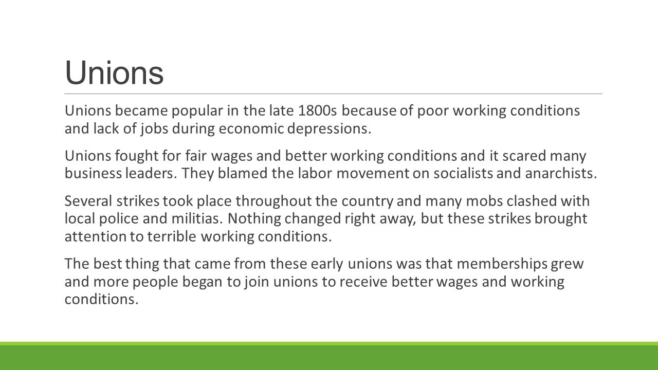 Unions Unions became popular in the late 1800s because of poor working conditions and lack of jobs during economic depressions.