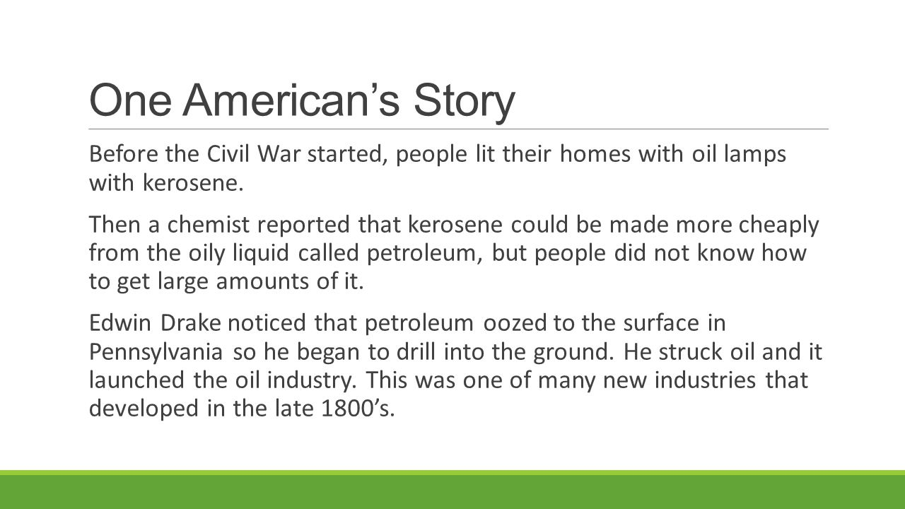 One American's Story Before the Civil War started, people lit their homes with oil lamps with kerosene.