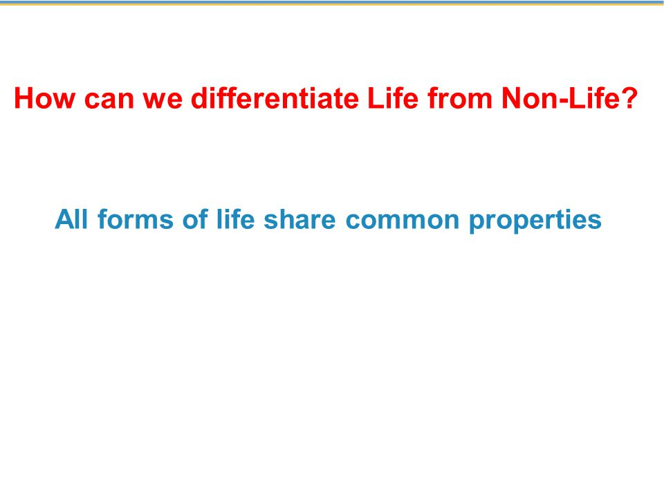 All forms of life share common properties