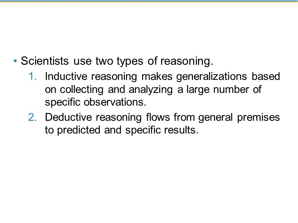 Scientists use two types of reasoning.
