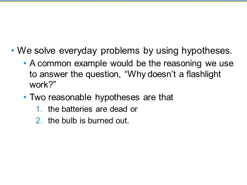 We solve everyday problems by using hypotheses.