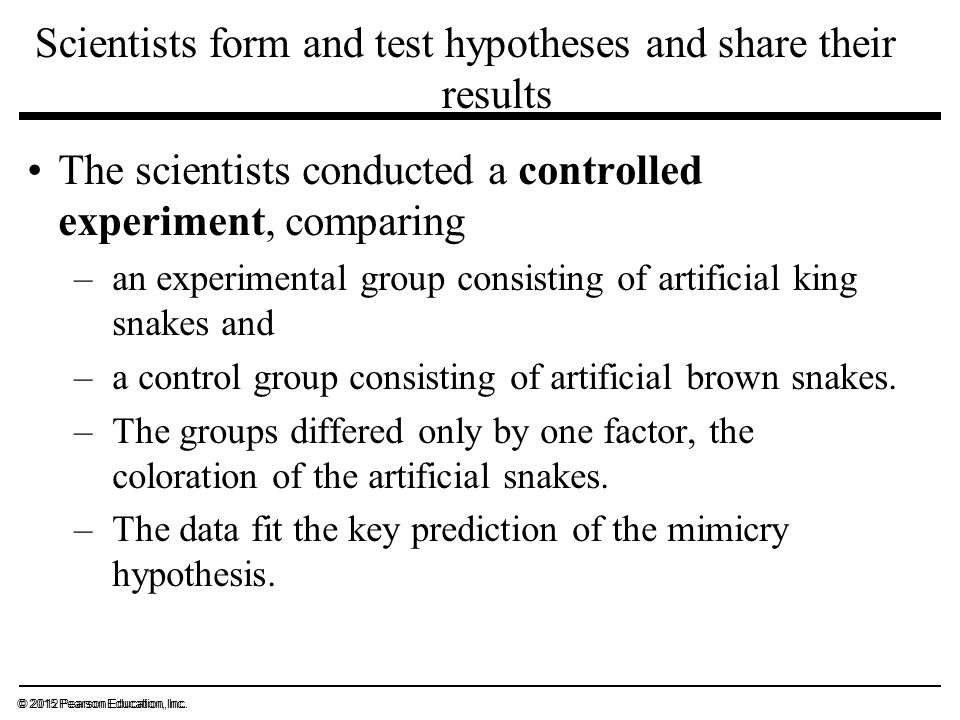 Scientists form and test hypotheses and share their results