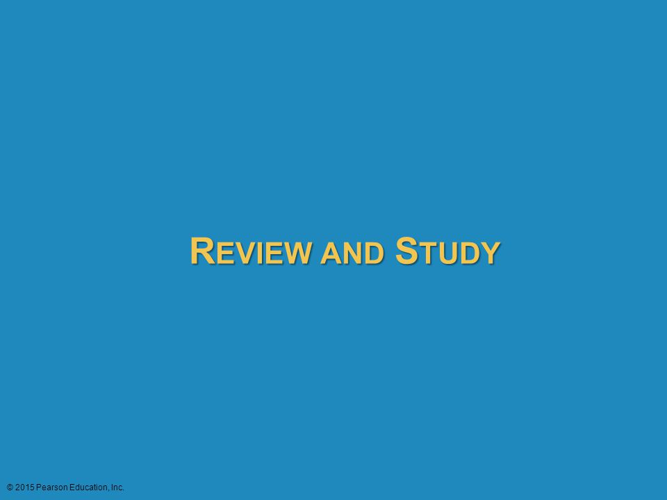 Review and Study © 2015 Pearson Education, Inc. 78