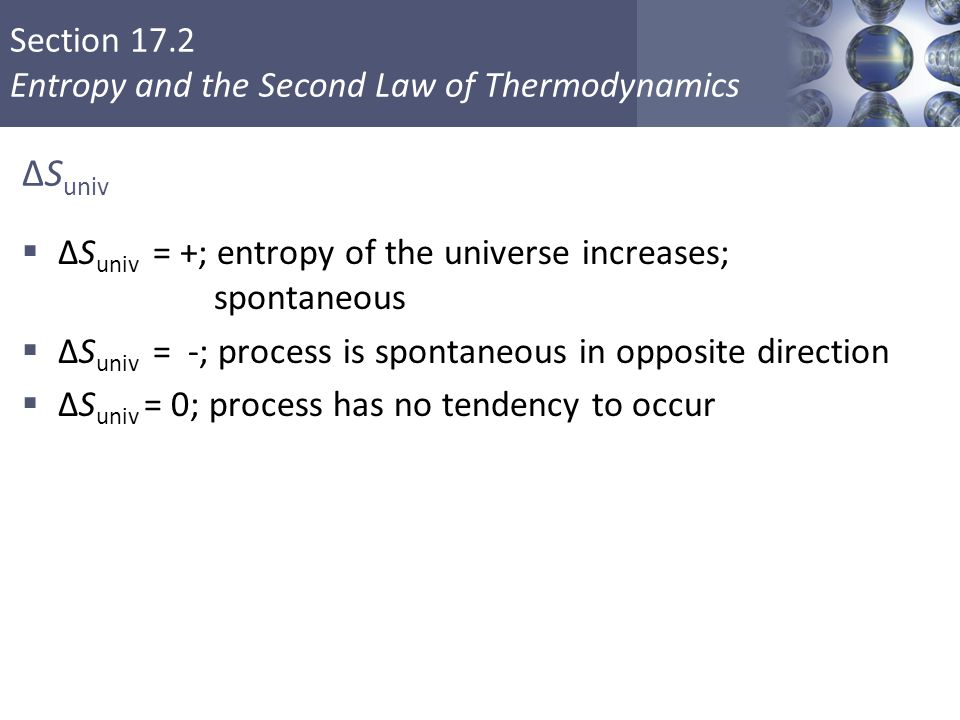 ΔSuniv ΔSuniv = +; entropy of the universe increases; spontaneous
