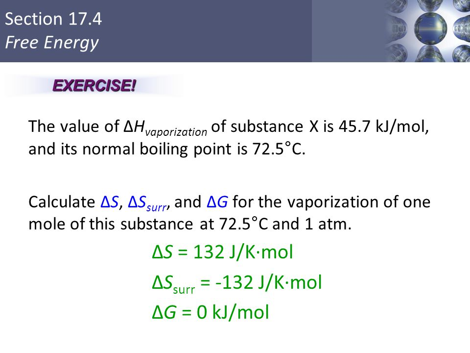 EXERCISE! The value of ΔHvaporization of substance X is 45.7 kJ/mol, and its normal boiling point is 72.5°C.