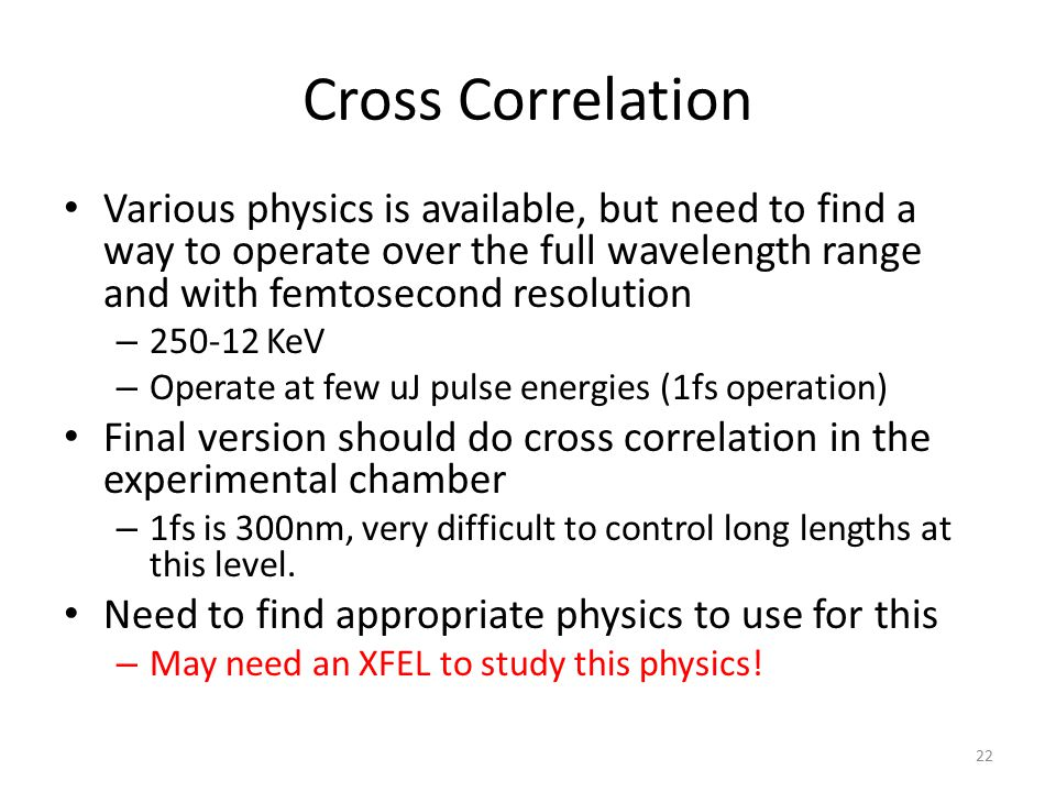 Cross Correlation Various physics is available, but need to find a way to operate over the full wavelength range and with femtosecond resolution.