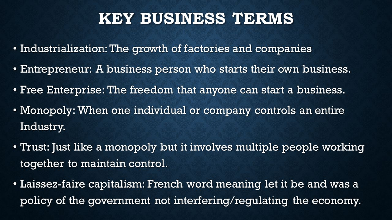 Key Business Terms Industrialization: The growth of factories and companies. Entrepreneur: A business person who starts their own business.