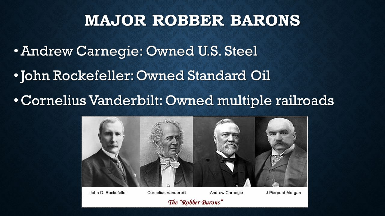 Major Robber Barons Andrew Carnegie: Owned U.S. Steel