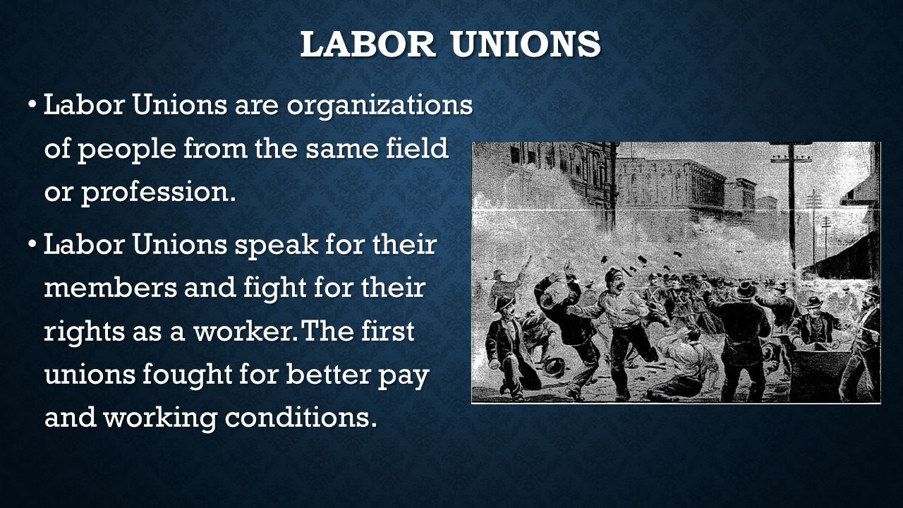 Labor Unions Labor Unions are organizations of people from the same field or profession.