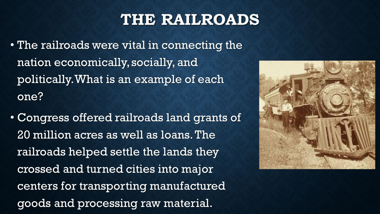 The Railroads The railroads were vital in connecting the nation economically, socially, and politically. What is an example of each one