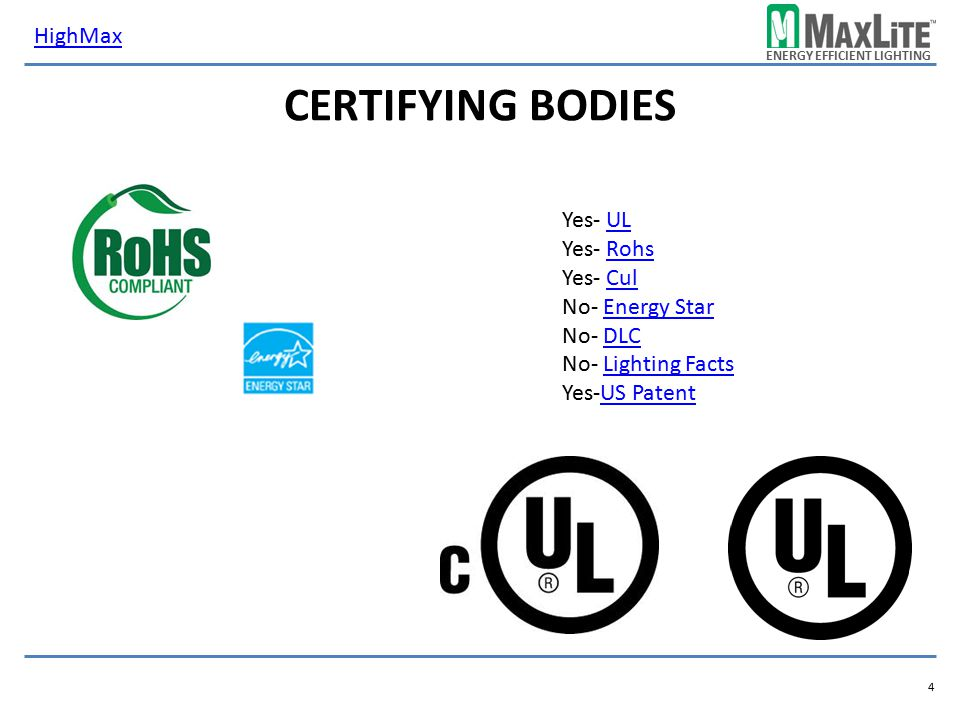 Certifying Bodies HighMax Yes- UL Yes- Rohs Yes- Cul No- Energy Star