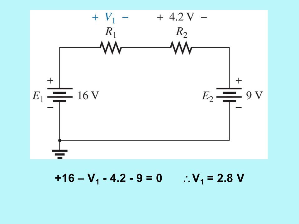 +16 – V1 - 4.2 - 9 = 0 V1 = 2.8 V