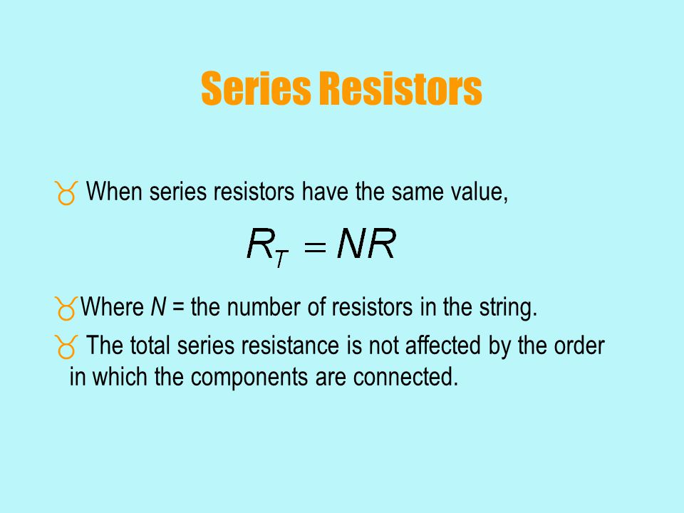 Series Resistors When series resistors have the same value,