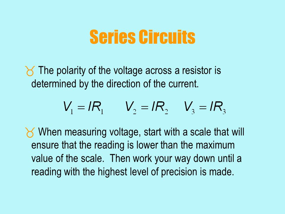 Series Circuits The polarity of the voltage across a resistor is determined by the direction of the current.