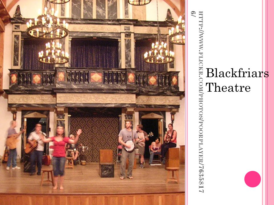 Blackfriars Theatre http://www.flickr.com/photos/poorplayer/76358176/