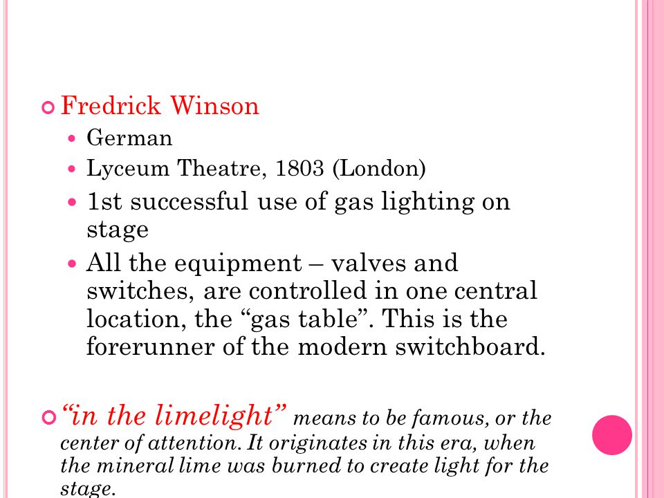 Fredrick Winson German. Lyceum Theatre, 1803 (London) 1st successful use of gas lighting on stage.