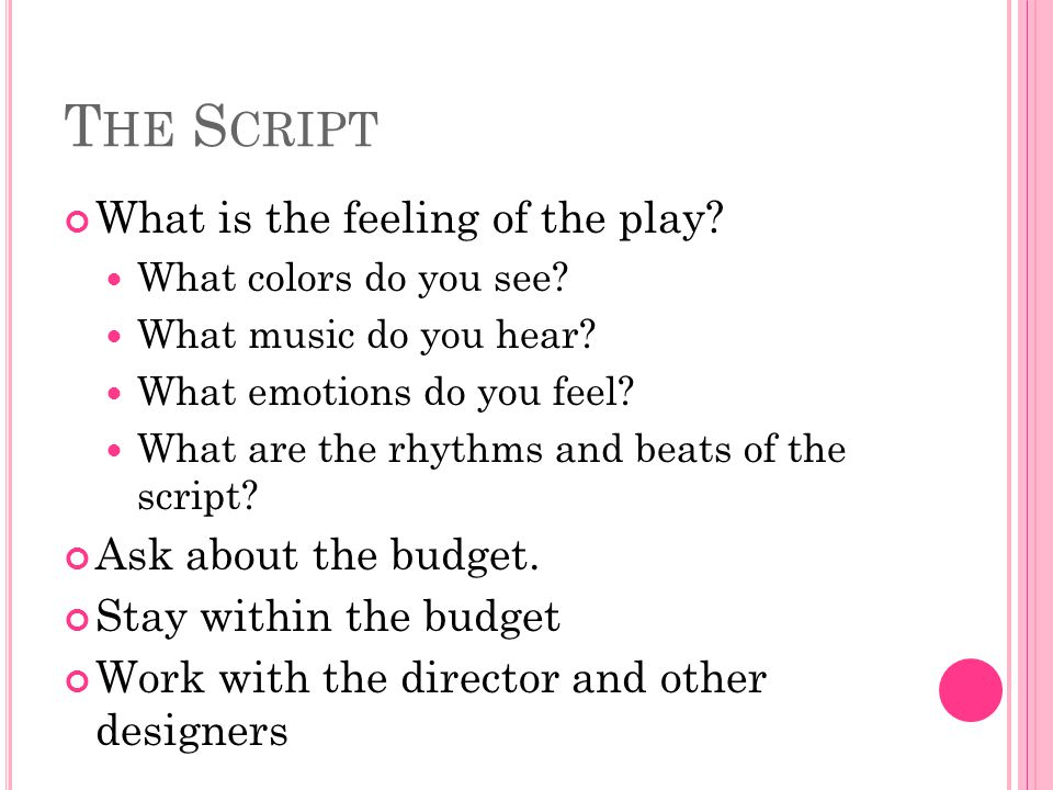 The Script What is the feeling of the play Ask about the budget.
