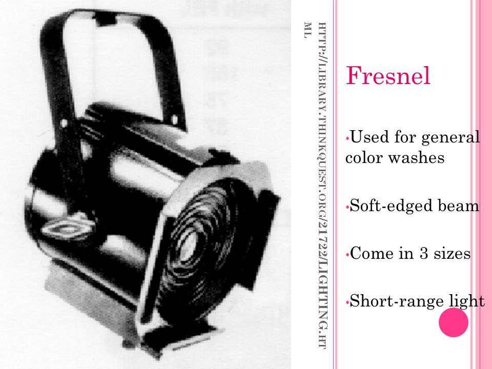 Fresnel Used for general color washes Soft-edged beam Come in 3 sizes