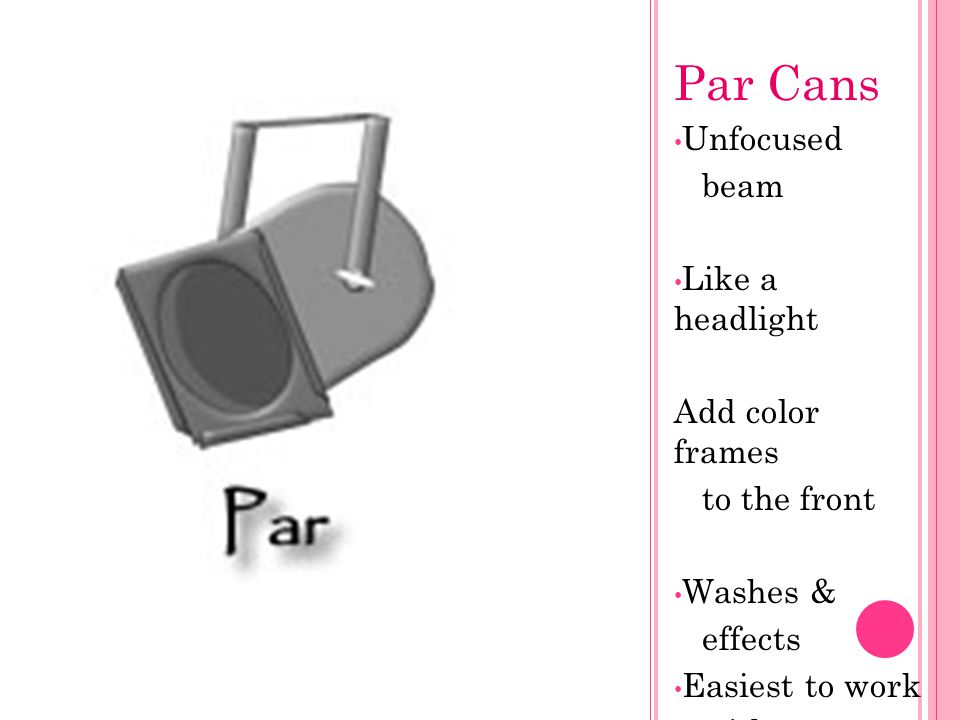 Par Cans Unfocused beam Like a headlight Add color frames to the front
