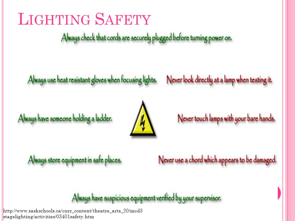 Lighting Safety http://www.saskschools.ca/curr_content/theatre_arts_20/mod3stagelighting/activities/03401safety.htm.