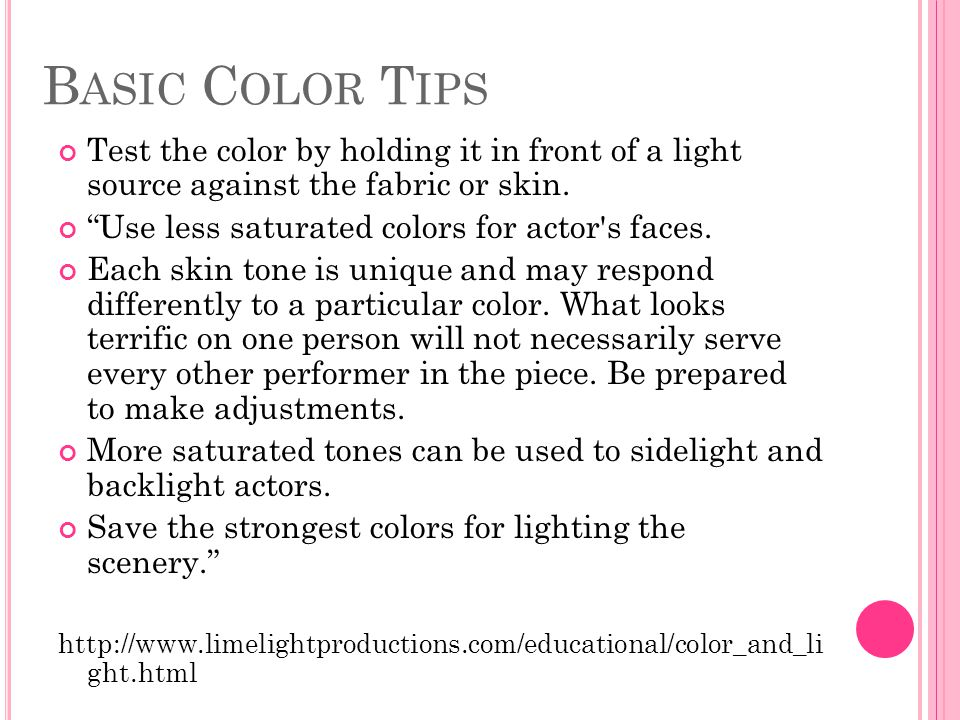 Basic Color Tips Test the color by holding it in front of a light source against the fabric or skin.