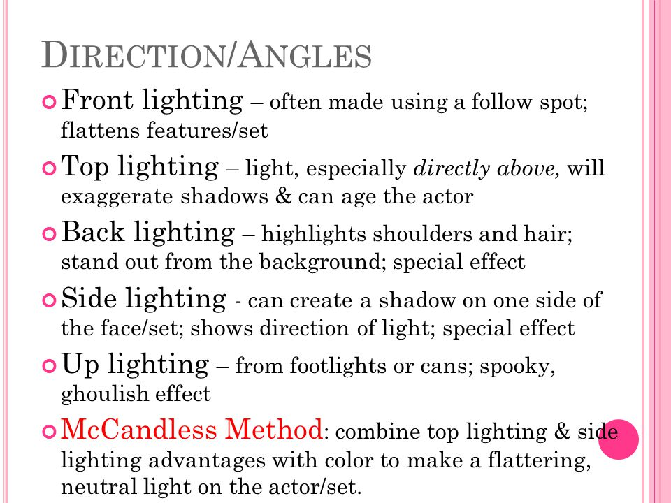 Direction/Angles Front lighting – often made using a follow spot; flattens features/set.