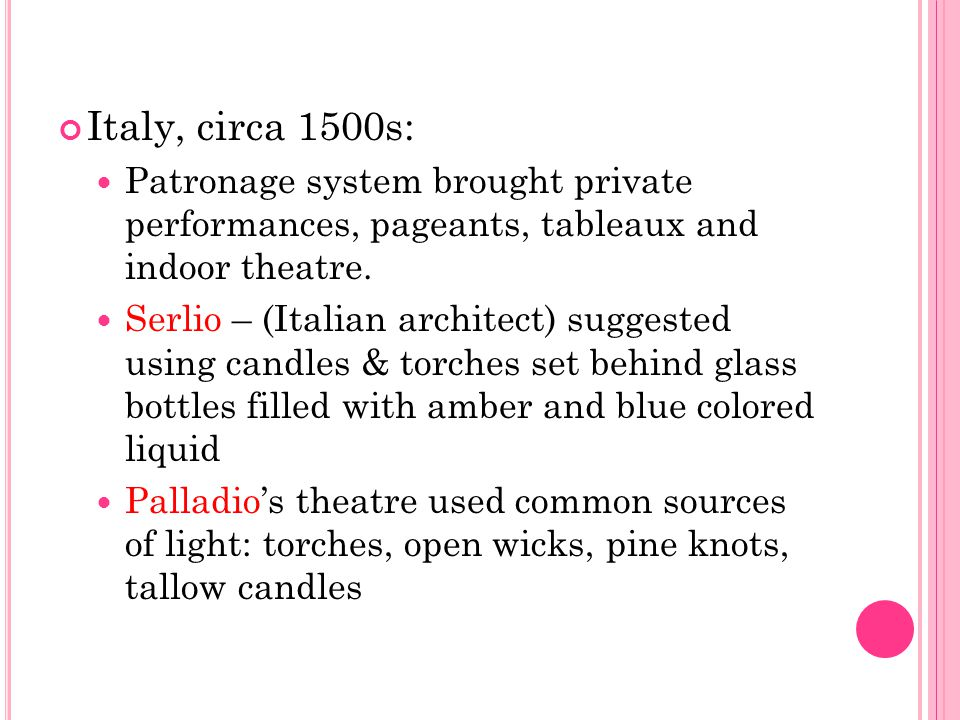 Italy, circa 1500s: Patronage system brought private performances, pageants, tableaux and indoor theatre.