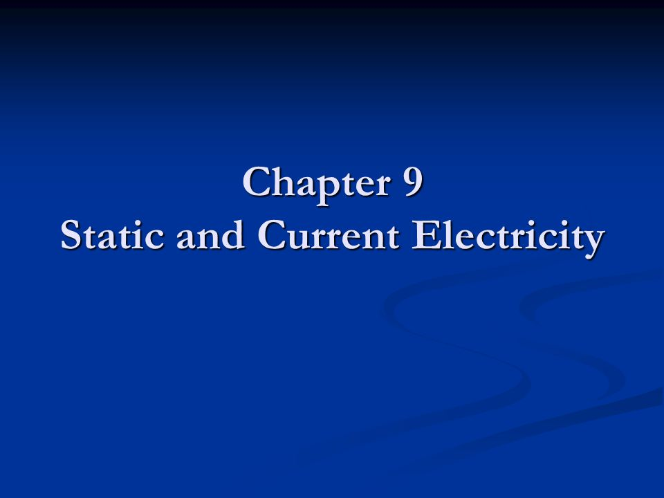 Chapter 9 Static and Current Electricity