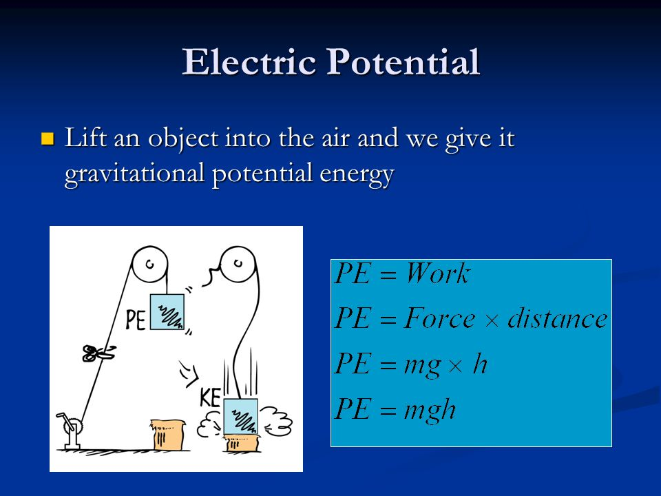 Electric Potential Lift an object into the air and we give it gravitational potential energy