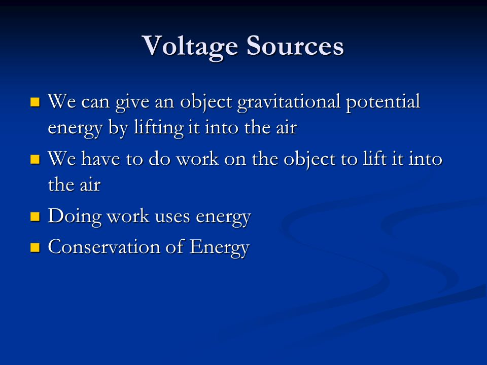 Voltage Sources We can give an object gravitational potential energy by lifting it into the air.
