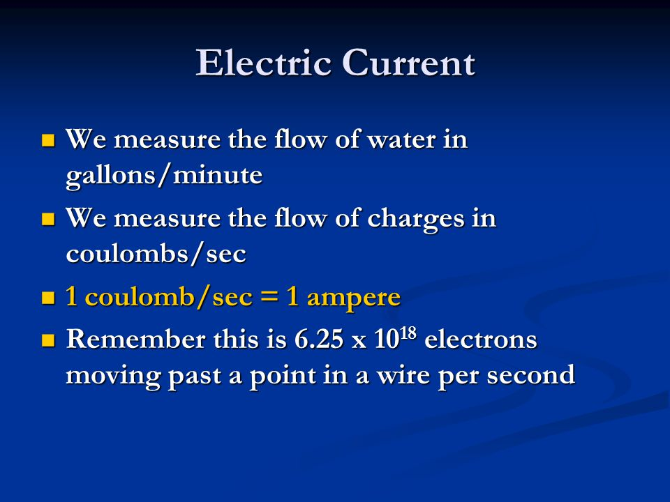 Electric Current We measure the flow of water in gallons/minute