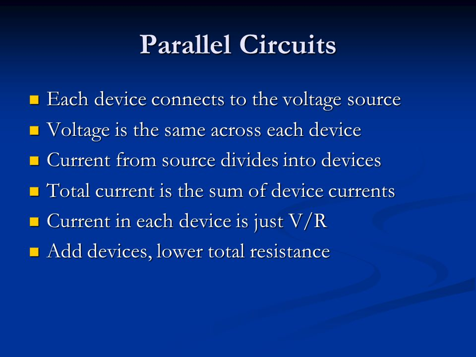 Parallel Circuits Each device connects to the voltage source