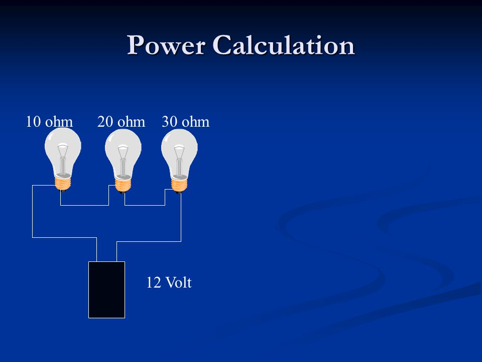 Power Calculation 10 ohm 20 ohm 30 ohm 12 Volt