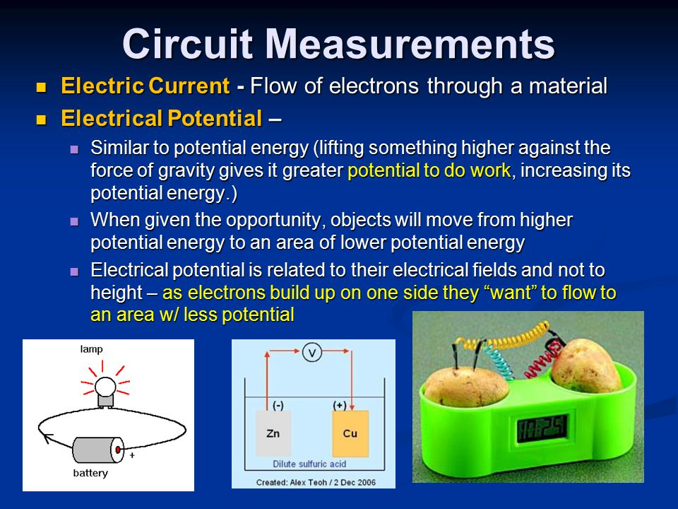 Circuit Measurements Electric Current - Flow of electrons through a material. Electrical Potential –