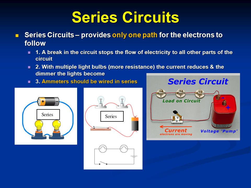 Series Circuits Series Circuits – provides only one path for the electrons to follow.