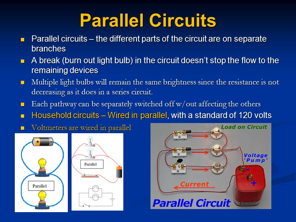Parallel Circuits Parallel circuits – the different parts of the circuit are on separate branches.