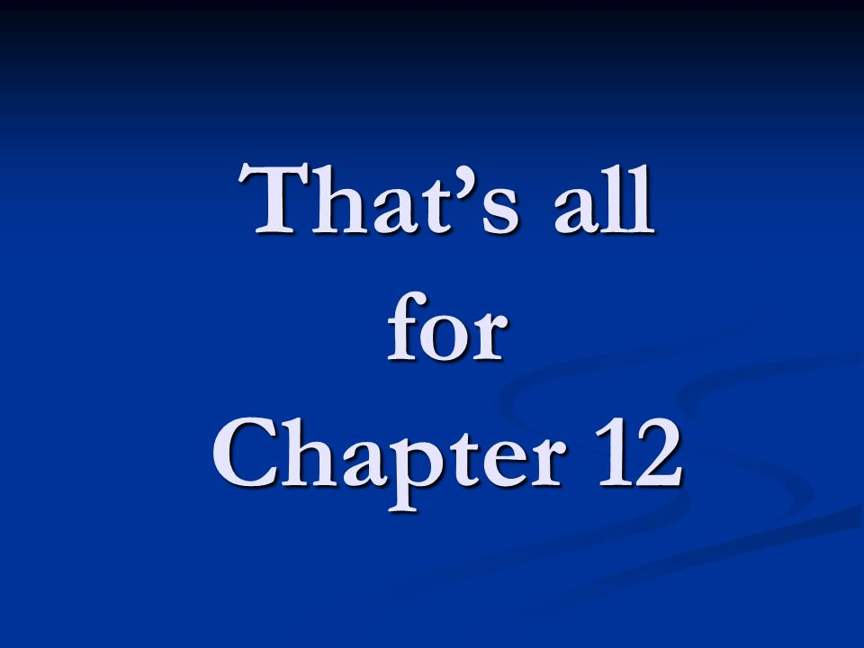That's all for Chapter 12