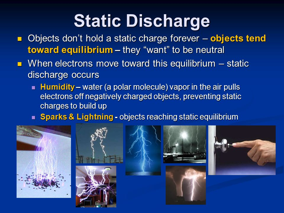 Static Discharge Objects don't hold a static charge forever – objects tend toward equilibrium – they want to be neutral.